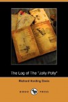 The Log of the Jolly Polly (Dodo Press) - Richard Harding Davis