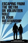 Escaping from the Victim or Volunteer Role in Your Relationship - Joanne Williams