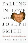Falling in Love with Joseph Smith: Finding God in the Unlikeliest of Places - Jane Barnes