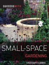 Success with Small-Space Gardening - Graham Clarke