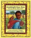 Goodnight Kuu Kuu: My Cozy All Day Village Safari - Wamoro P. Njenga, Anne Sibley O'Brien
