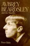 Aubrey Beardsley: And the Nineties - Peter Raby