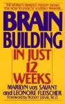 Brain Building in Just 12 Weeks - Marilyn Vos Savant, Leonore Fleischer, Robert Jarvik