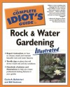 The Complete Idiot's Guide to Rock & Water Gardening Illustrated - Carlo A. Balistrieri, Bill Gutman