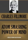 ATOM-SMASHING POWER OF MIND (Timeless Wisdom Collection) - Charles Fillmore