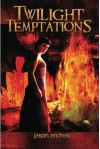 Twilight Temptations: Tales of Lust, Dark Desire, and Magic - Jason Andrew