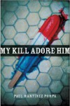 My Kill Adore Him - Paul Martínez Pompa, Martin Espada