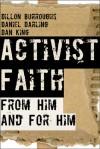 Activist Faith: From Him and For Him - Dillon Burroughs, Daniel Darling, Dan King