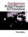 Gardzienice: Polish Theatre in Transition - Paul Allain