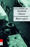 Matto regiert - Friedrich Glauser
