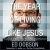 The Year of Living like Jesus: My Journey of Discovering What Jesus Would Really Do (MP3 Book) - Edward G. Dobson