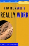 How the Markets Really Work - Joel Kurtzman
