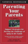 Parenting Your Parents: Support Strategies for Meeting the Challenge of Aging in the Family: 2nd Edition, Revised & Expanded - Mindszenthy Bart J., Bart J. Mindszenthy, Michael Gordon