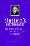 Einstein's Refrigerator and Other Stories from the Flip Side of History - Steve Silverman