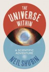 The Universe Within: A Scientific Adventure - Neil Shubin