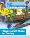 Alan Titchmarsh How to Garden: Flowers and Foliage for Cutting - Alan Titchmarsh