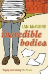 Incredible Bodies - Ian McGuire