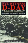 Eye-Witness D-Day: The Story of the Battle by Those Who Were There - Jon E. Lewis