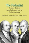 The Federalist: The Essential Essays, by Alexander Hamilton, James Madison, and John Jay - Jack N. Rakove, James Madison, John Jay, Alexander Hamilton