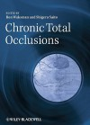 Chronic Total Occlusions: A Guide to Recanalization - Ron Waksman, Shigeru Saito