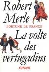 Fortune de France, tome 7: La Volte des vertugadins - Robert Merle