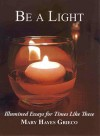 Be a Light: Illumined Essays for Times Like These - Mary Hayes Grieco