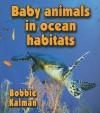 Baby Animals in Ocean Habitats - Bobbie Kalman