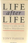 Life After Life: Interviews With Twelve Murderers - Tony Parker