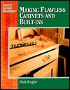 Making Flawless Cabinets and Built-Ins: Secrets of Successful Woodworking - Nick Engler
