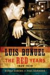 Luis Bunuel: The Red Years, 1929�1939 - Román Gubern, Paul Hammond