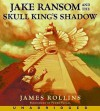Jake Ransom and the Skull King's Shadow - James Rollins, Pedro Pascal