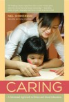 Caring: A Relational Approach to Ethics and Moral Education - Nel Noddings
