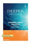 Deeper Encounter: Knowing Christ Crucified [With CD] - John Wilks