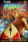 This Mutant Life - Ben Langdon, Rob Rogers, William Akin