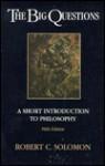 The Big Questions: A Short Introduction To Philosophy - Robert C. Solomon, Robert J. Fogelin