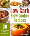 Low Carb Slow Cooker Recipes: 30 Paleo Slow Cooker Recipes For The Whole Family - Sally Thomas