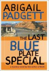 The Last Blue Plate Special - Abigail Padgett