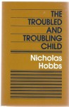 The Troubled and Troubling Child (Jossey-Bass Social and Behavioral Science) - Nicholas Hobbs