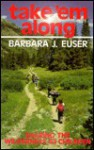 Take 'em Along: Sharing the Wilderness with Your Children - Barbara J. Euser