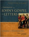 A Theology of John's Gospel and Letters: The Word, the Christ, the Son of God (Biblical Theology of the New Testament Series) - Andreas J. Kostenberger