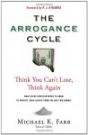 The Arrogance Cycle: Think You Can't Lose, Think Again - Michael Farr, P.J. O'Rourke