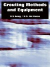Grouting Methods and Equipment - U.S. Department of the Army, United States Department of the Air Force