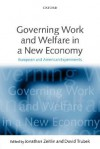 Governing Work and Welfare in a New Economy: European and American Experiments - Jonathan Zeitlin, David Trubek