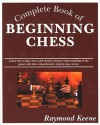 Complete Book of Beginning Chess - Raymond D. Keene