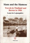 Siam and the Siamese: Travels in Thailand and Burma in 1904 - Lunet De Lajonquiere, J.H. Stape