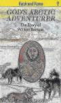 God's Arctic Adventurer: The Story of William Bompas - Constance Savery