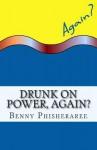 Drunk on Power, Again?: It's Only Common Sense - Benny Phisheraree, David Wright