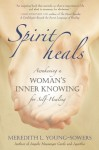 Spirit Heals: Awakening a Woman's Inner Knowing for Self-Healing - Meredith L. Young-Sowers