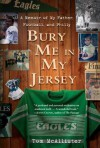 Bury Me in My Jersey: A Memoir of My Father, Football, and Philly - Tom McAllister