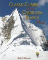 Classic Climbs of the Cordillera Blanca Peru - Brad Johnson